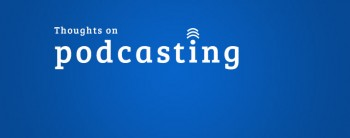 Thoughts on Podcasting