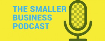 The Smaller Business Podcast - Podcast for Small Business