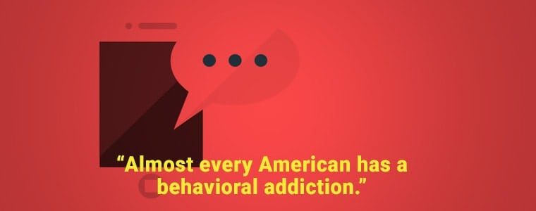 Behavioral Addiction in Americans